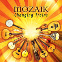 Mozaik's 2005 CD 'Changing Trains'